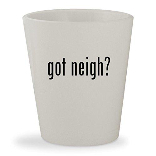 got neigh? - White Ceramic 1.5oz Shot Glass