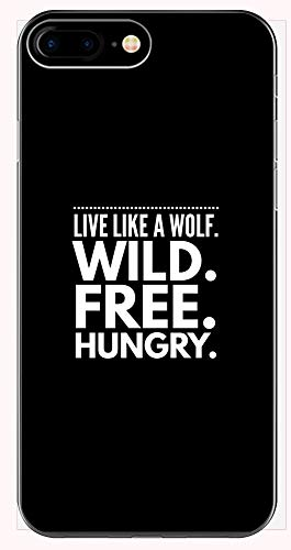 Phone Case for iPhone 6+, 6S+, 7+, 8+s Wolf - Live Like A Wild. Free. Hungry. - Canine Theme Gift (The Hungry Wolf Hunts Best)