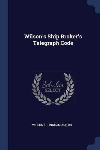 Read Online Wilson's Ship Broker's Telegraph Code ebook
