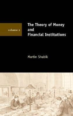 The Theory of Money and Financial Institutions (Paperback)--by Martin Shubik [2004 Edition] (The Theory Of Money And Financial Institutions)