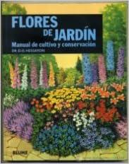 Flores De Jardin, Manual De Cultivo Y Conservacion: Amazon.es: Hessayon, D.G.: Libros