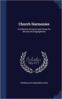 Book Church Harmonies: A Collection of Hymns and Tunes for the Use of Congregations