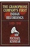 Gramophone Company's First Indian Recordings, 1899-1908, Kinnear, Michael S., 8171547281