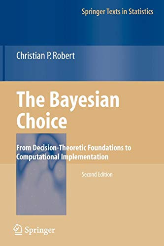 The Bayesian Choice: From Decision-Theoretic Foundations to Computational Implementation (Springer Texts in Statistics) ()