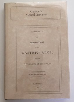 Classics in Medical Literature Experiments and Observations on the Gastric Juice, and the Physiology of Digestion