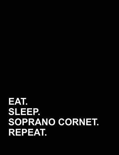 (Eat Sleep Soprano Cornet Repeat: Genkouyoushi Notebook)