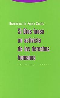 Si Dios fuese un activista de los derechos humanos (Spanish Edition)