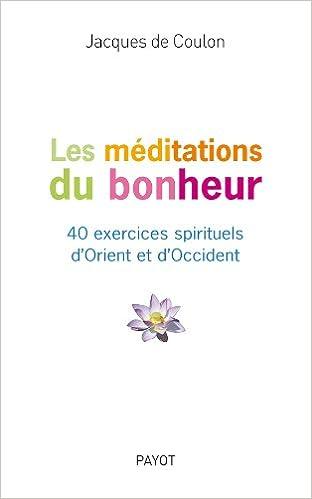Lire un Les Méditations du bonheur - 40 exercices spirituels d'Orient et d'Occident pdf