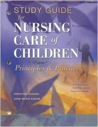 Study Guide to Accompany Nursing Care of Children: Principles and Practice