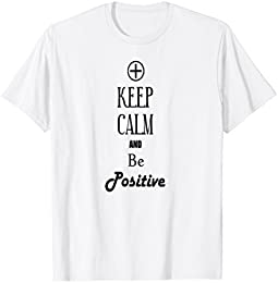 Keep Calm and Be Positive T-shirt