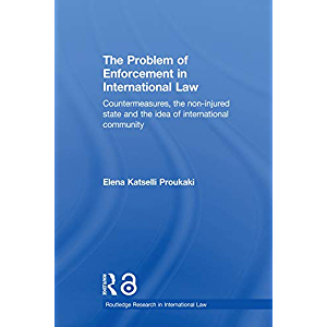 The Problem of Enforcement in International Law: Countermeasures, the Non-Injured State and the Idea of International…