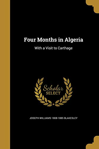 Four Months in Algeria Joseph Williams 1808-1885 Blakesley