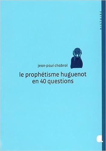 En ligne Le Prophetisme Huguenot en 40 Questions epub pdf