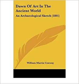 Dawn of Art in the Ancient World: An Archaeological Sketch (1891)- Common