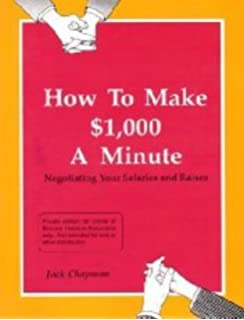 Negotiating Your Salary: How to Make $1000 a Minute Revised: Jack ...
