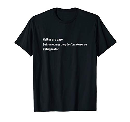 Haikus are Easy Refrigerator Funny T-Shirt