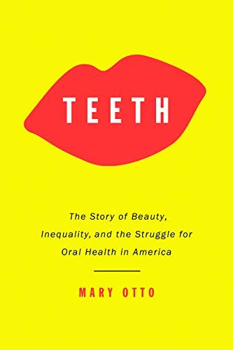 Teeth: The Story of Beauty, Inequality, and the Struggle for Oral Health in America from NEW PRESS