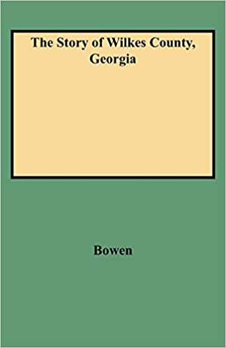 The Story Of Wilkes County Georgia Edited Annotated And Indexed With An Introduction By Louise Frederick Hays Bowen Nancy Bowen Eliza 9780806347318 Amazon Com Books