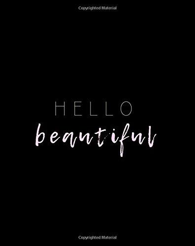 Read Online Hello Beautiful: Large SOFTBACK Composition Notebook; 8x10 Blank Lined Notebook, Journal, Diary; Trendy, Inspirational Journal; Cute, Motivational ... Teachers, College Freshman, Bridesmaids PDF