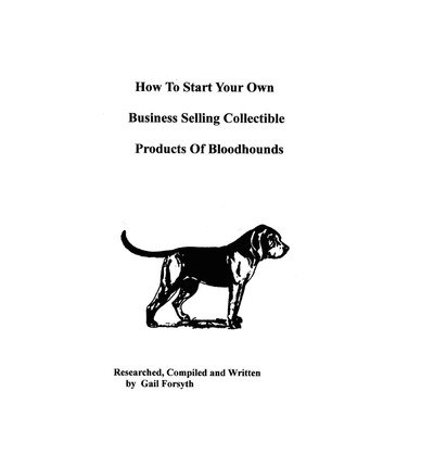 [ How to Start Your Own Business Selling Collectible Products of Bloodhounds BY Forsyth, Gail ( Author ) ] { Paperback } 2009
