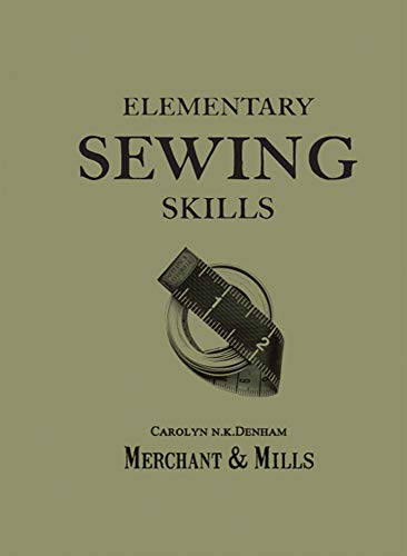 Elementary Sewing Skills by Merchant & Mills, Carolyn Denham, Roderick Field