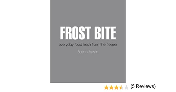 Frost bite everyday food fresh from the freezer susan austin frost bite everyday food fresh from the freezer susan austin samantha jones amazon books fandeluxe Ebook collections
