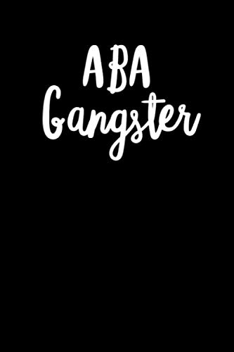 ABA Gangster: Behavior Analyst Gift, 120 page college ruled 6