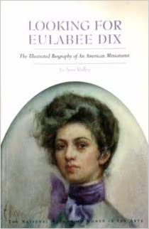 Looking for Eulabee Dix: The Illustrated Biography of an American Miniaturist, Ridley, Jo Ann