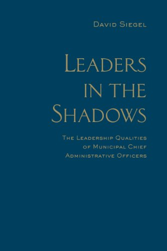 Leaders in the Shadows: The Leadership Qualities of Municipal Chief Administrative Officers (IPAC Series in Public Manag