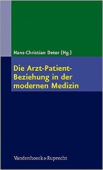 Book Die Arzt-Patient-Beziehung in Der Modernen Medizin: Die Kunst Der Beziehungsgestaltung in Der Arztlichen Heilkunde