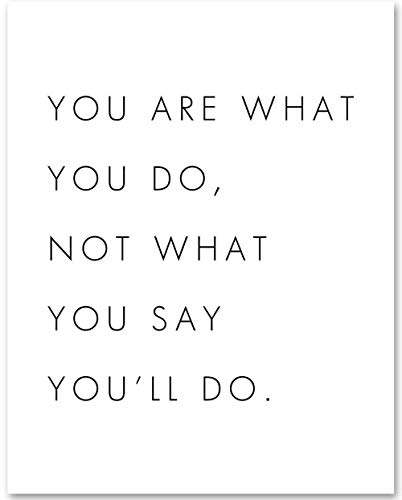 You Are What You Do, Not What You Say You'll Do - 11x14 Unframed Typography Art Print - Makes a Great Inspirational Gift Under $15