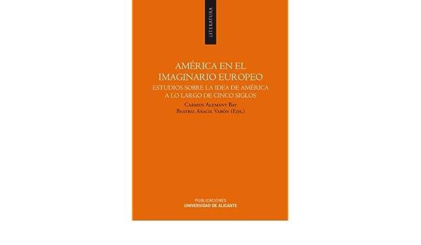 Amazon.com: América en el imaginario europeo: Estudios sobre la idea de América a lo largo de cinco siglos (Spanish Edition) eBook: Alemany Bay & C Aracil ...