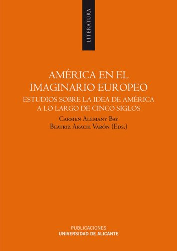 América en el imaginario europeo: Estudios sobre la idea de América a lo largo de