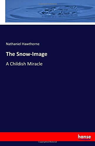The Snow-Image: A Childish Miracle