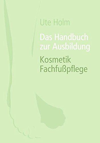 Das Handbuch zur Ausbildung Kosmetik Fachfußpflege (German Edition)