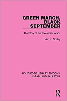Green March, Black September (RLE Israel and Palestine): The Story of the Palestinian Arabs (Routledge Library Editions: Israel and Palestine) by John K. Cooley (2015-05-13)