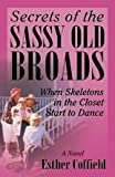 Secrets of the Sassy Old Broads, Esther Coffield, 0741429950