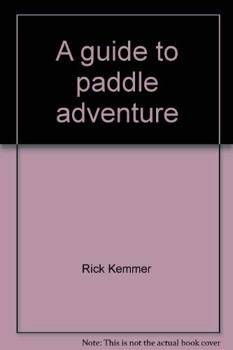A guide to paddle adventure: How to buy canoes, kayaks, and inflatables, where to travel, and what to pack along