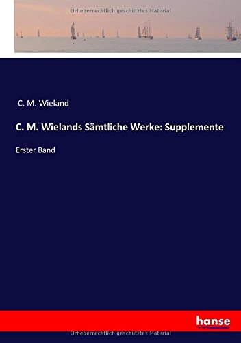 C. M. Wielands Sämtliche Werke: Supplemente: Erster Band (German Edition) pdf