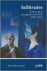 INFILTRADOS. Cronica de la Corrupción de la PNC (1992 ...