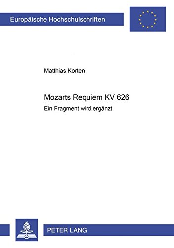 Mozarts Requiem KV 626: Ein Fragment wird ergänzt (Europäische Hochschulschriften / European University Studies / Publications Universitaires Européennes) (German Edition) by Peter Lang GmbH, Internationaler Verlag der Wissenschaften