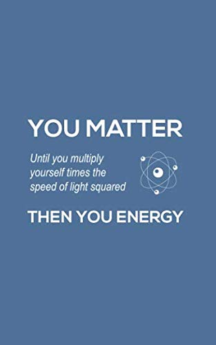 bf7e85a2f1 You Matter You Energy: You Matter You Energy Notebook - Physics Funny  Science Doodle Diary