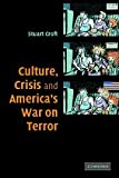 Culture, Crisis and America's War on Terror, Croft, Stuart, 0521687330