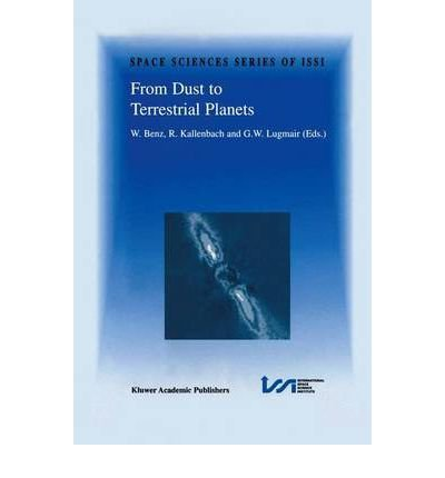 [(From Dust to Terrestrial Planets: Proceedings of an ISSI Workshop, 15-19 February 1999, Bern, Switzerland)] [Author: Willy Benz] published on (October, 2000) PDF