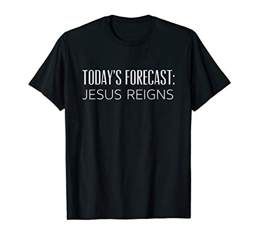 Today's Forecast Jesus Reigns Funny Christian Pun T-shirt