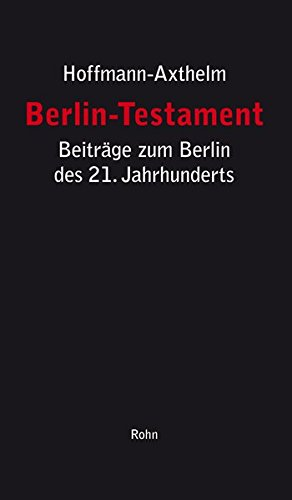 Berlin-Testament: Beiträge zum Berlin des 21. Jahrhunderts: Stadtstruktur, Verwaltungsreform, Politik