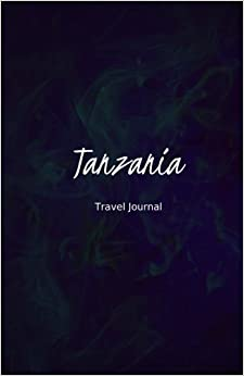 ~PORTABLE~ Tanzania Travel Journal: Perfect Size 100 Page Travel Notebook Diary. Android Rentokil Branford Salta cambio Evgenia sixth