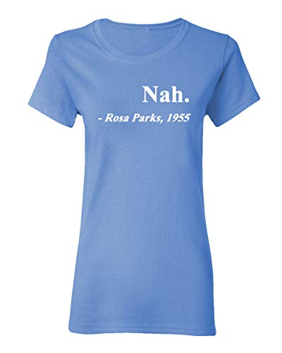 Ladies Nah. Rosa Parks, 1955 Quotation Civil Rights Freedom Justice T-Shirt Tee (Small, Light Blue w/White)