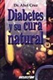 Diabetes y su Cura Natural, Abel Cruz, 9706431853