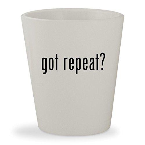 got repeat? - White Ceramic 1.5oz Shot Glass